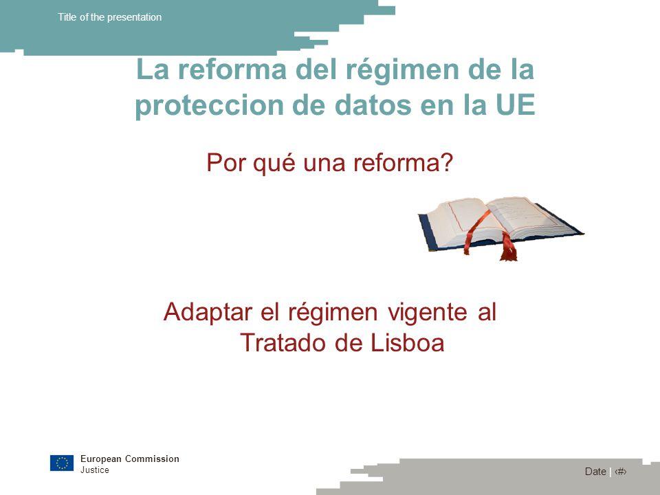European Commission Justice Date | 8 Title of the presentation La reforma del régimen de la proteccion de datos en la UE Por qué una reforma? Adaptar