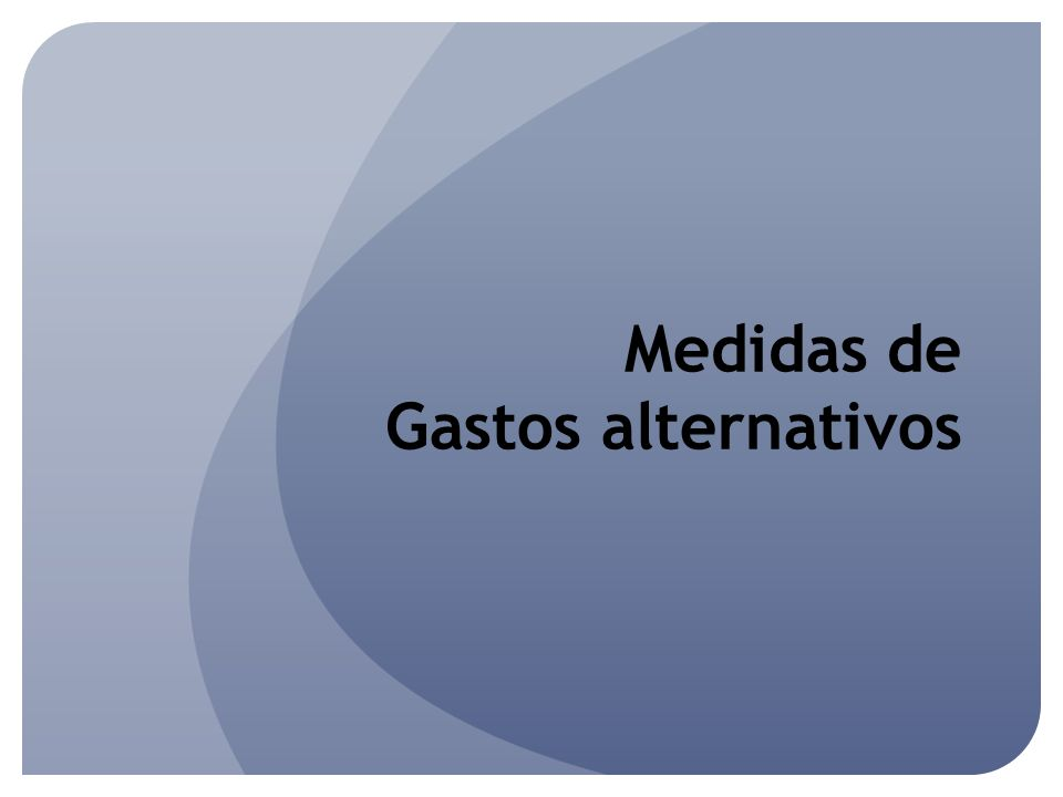 Medidas de Gastos alternativos