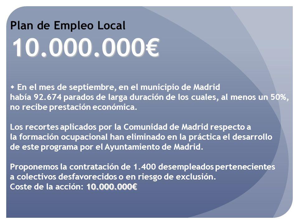 Plan de Empleo Local10.000.000 En el mes de septiembre, en el municipio de Madrid había 92.674 parados de larga duración de los cuales, al menos un 50%, no recibe prestación económica.