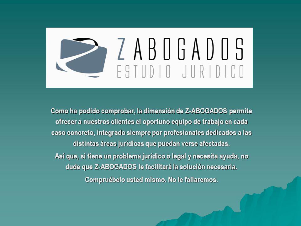 Como ha podido comprobar, la dimensión de Z-ABOGADOS permite ofrecer a nuestros clientes el oportuno equipo de trabajo en cada caso concreto, integrad