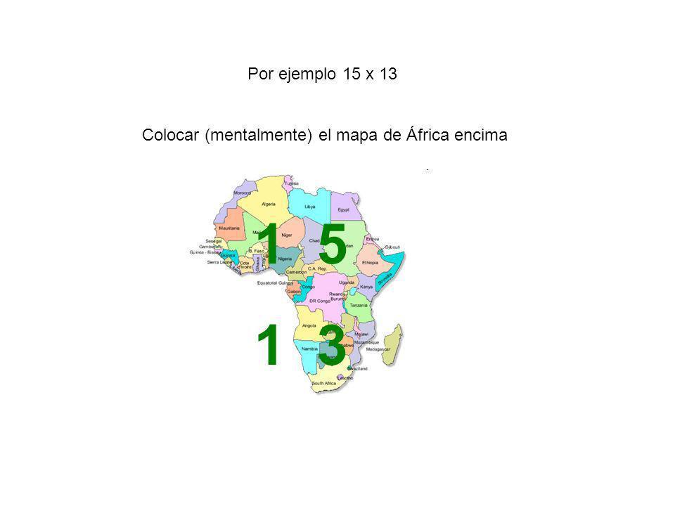 Por ejemplo 15 x 13 Colocar (mentalmente) el mapa de África encima 1 5 1 3