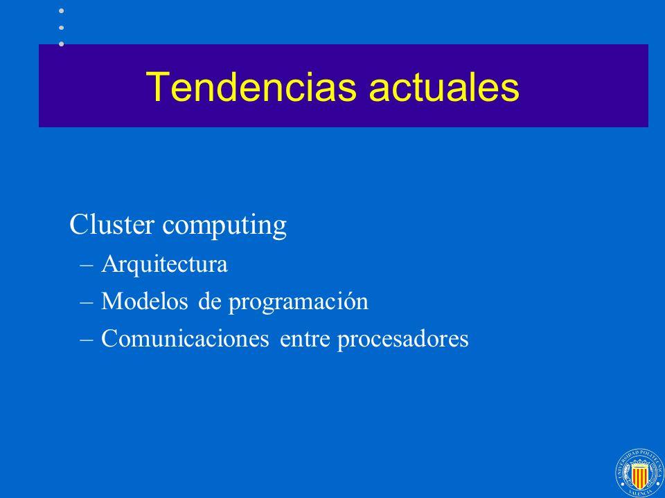 Tendencias actuales Cluster computing –Arquitectura –Modelos de programación –Comunicaciones entre procesadores