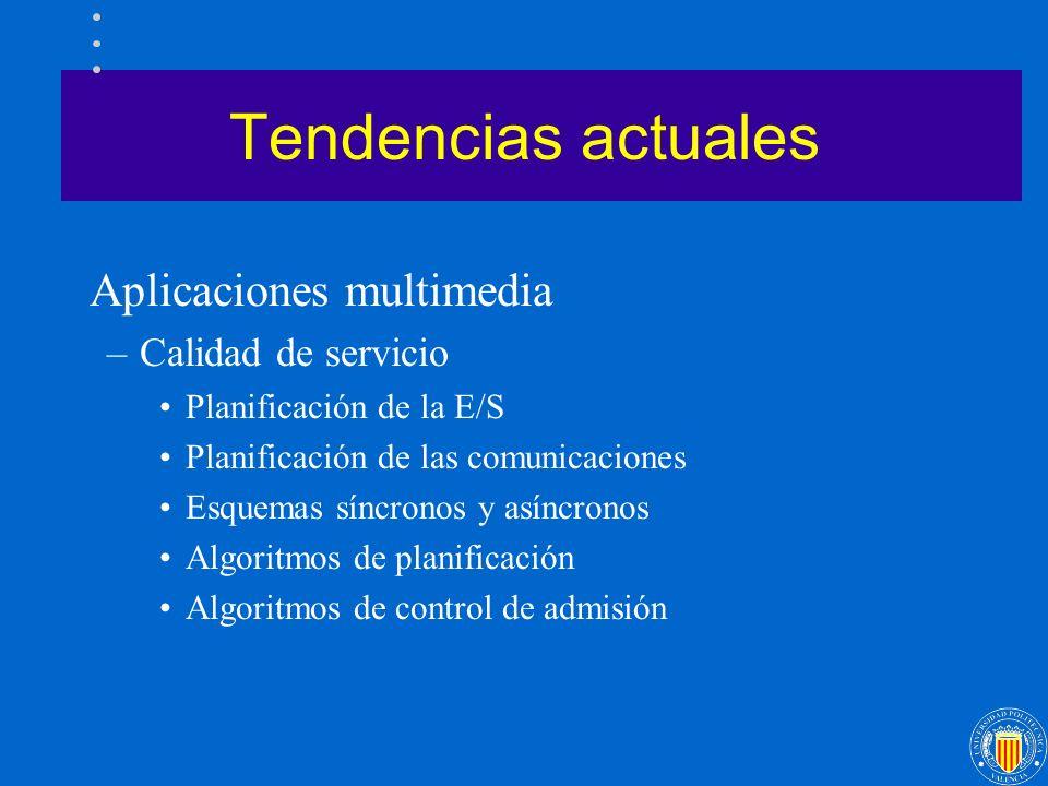 Tendencias actuales Aplicaciones multimedia –Calidad de servicio Planificación de la E/S Planificación de las comunicaciones Esquemas síncronos y asín