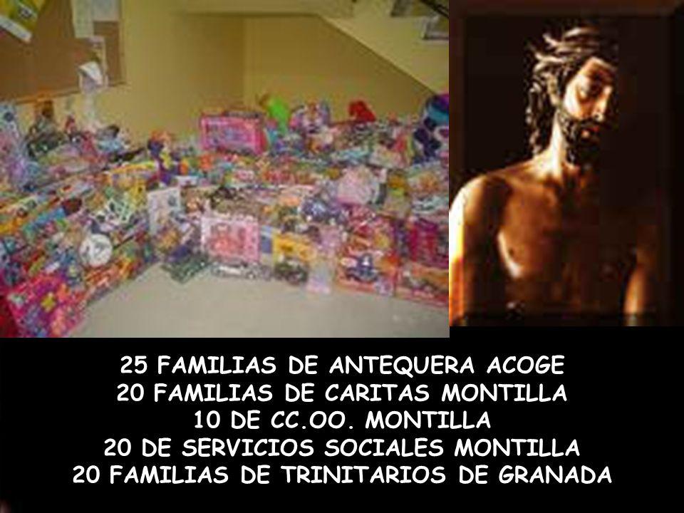 25 FAMILIAS DE ANTEQUERA ACOGE 20 FAMILIAS DE CARITAS MONTILLA 10 DE CC.OO. MONTILLA 20 DE SERVICIOS SOCIALES MONTILLA 20 FAMILIAS DE TRINITARIOS DE G