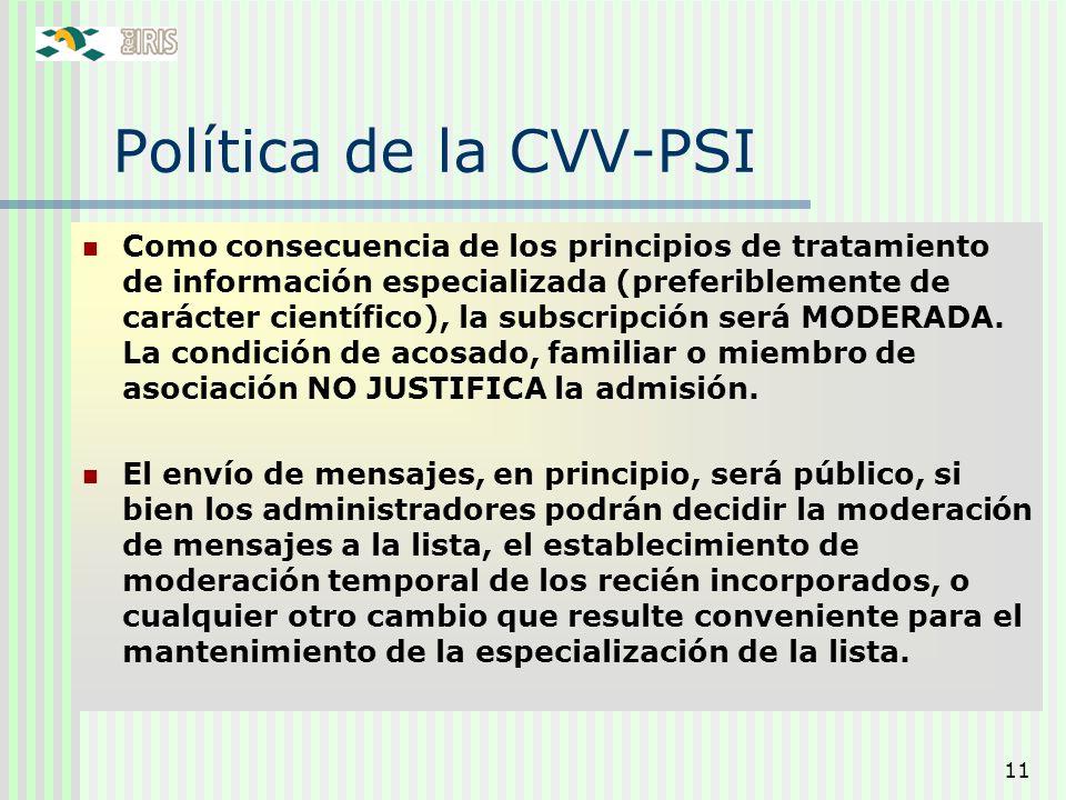 11 Política de la CVV-PSI Como consecuencia de los principios de tratamiento de información especializada (preferiblemente de carácter científico), la