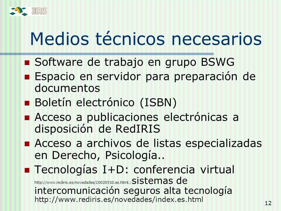 12 Medios técnicos necesarios Software de trabajo en grupo BSWG Espacio en servidor para preparación de documentos Boletín electrónico (ISBN) Acceso a