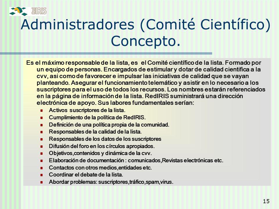 15 Administradores (Comité Científico) Concepto. Es el máximo responsable de la lista, es el Comité científico de la lista. Formado por un equipo de p