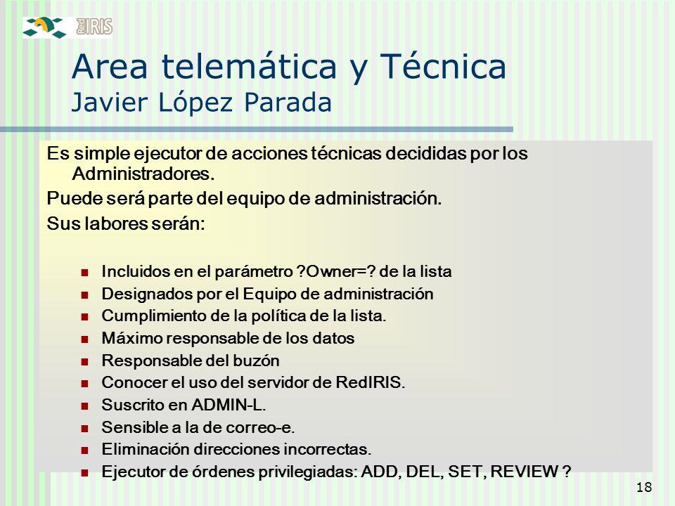 18 Area telemática y Técnica Javier López Parada Es simple ejecutor de acciones técnicas decididas por los Administradores. Puede será parte del equip