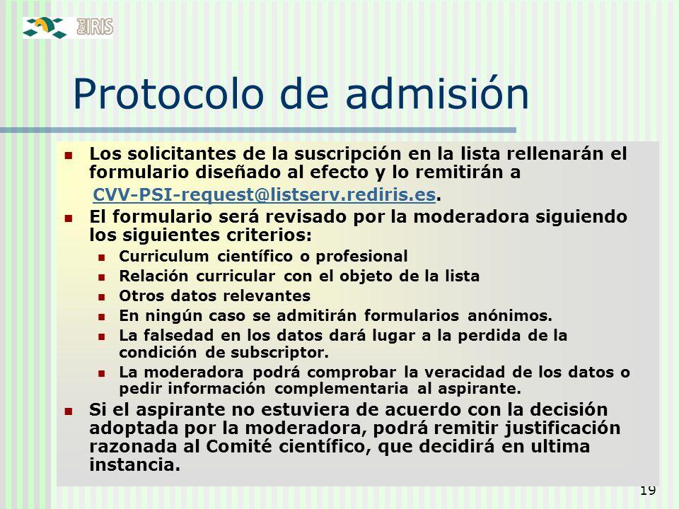 19 Protocolo de admisión Los solicitantes de la suscripción en la lista rellenarán el formulario diseñado al efecto y lo remitirán a CVV-PSI-request@l