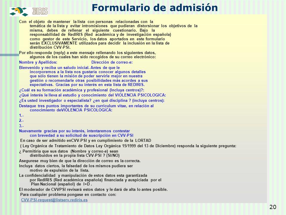 20 Formulario de admisión Con el objeto de mantener la lista con personas relacionadas con la temática de la lista y evitar intromisiones que pudieran