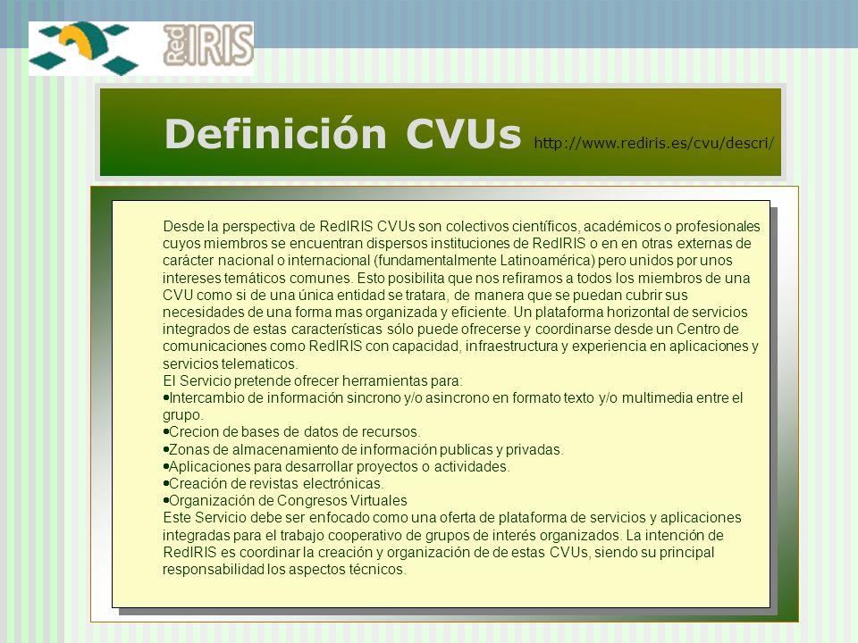 4 Definición CVUs http://www.rediris.es/cvu/descri/ Desde la perspectiva de RedIRIS CVUs son colectivos científicos, académicos o profesionales cuyos