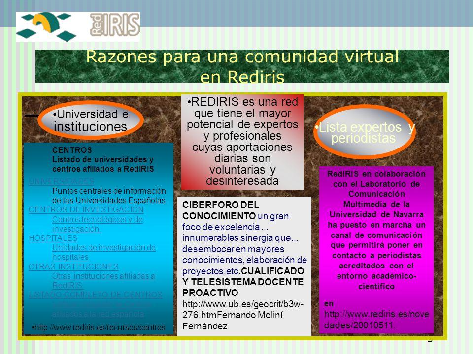 5 Razones para una comunidad virtual en Rediris Lista expertos y periodistas Universidad e instituciones REDIRIS es una red que tiene el mayor potenci
