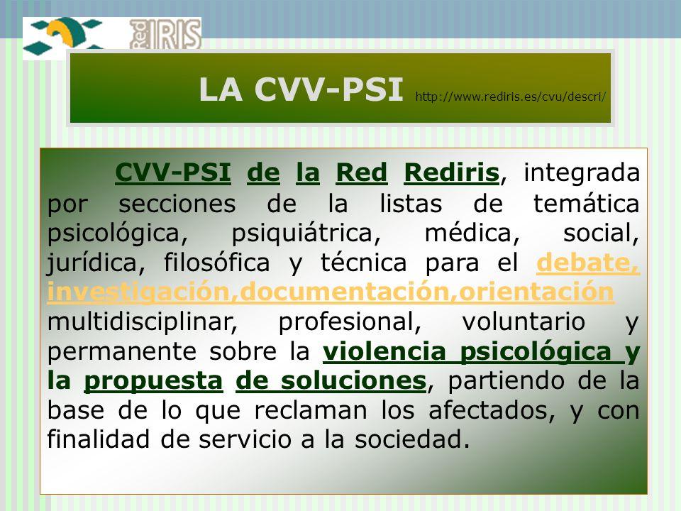 7 LA CVV-PSI http://www.rediris.es/cvu/descri/ CVV-PSI de la Red Rediris, integrada por secciones de la listas de temática psicológica, psiquiátrica,