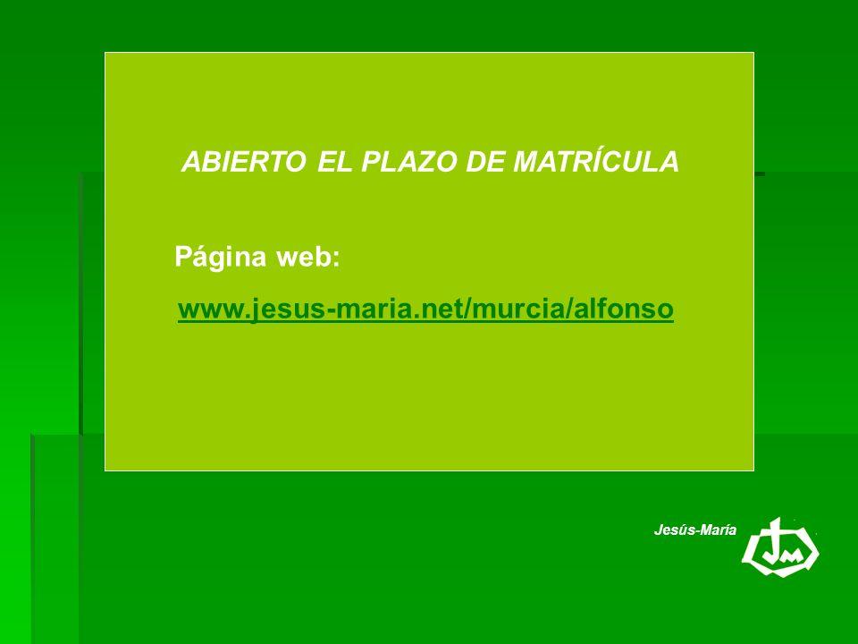 ABIERTO EL PLAZO DE MATRÍCULA Página web: www.jesus-maria.net/murcia/alfonso Jesús-María