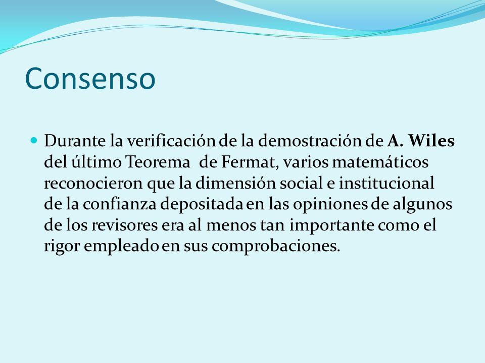 Consenso Durante la verificación de la demostración de A. Wiles del último Teorema de Fermat, varios matemáticos reconocieron que la dimensión social