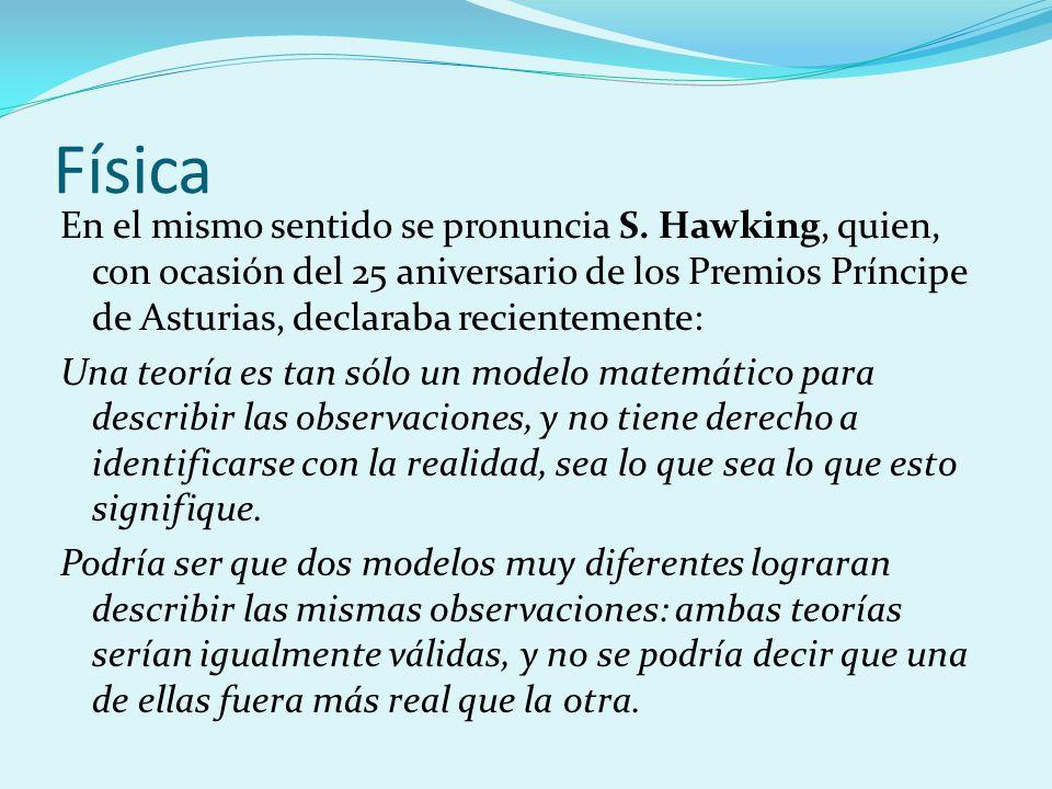 Física En el mismo sentido se pronuncia S. Hawking, quien, con ocasión del 25 aniversario de los Premios Príncipe de Asturias, declaraba recientemente