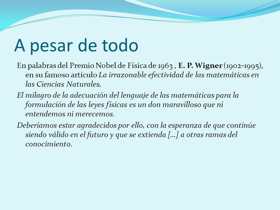 A pesar de todo En palabras del Premio Nobel de Física de 1963, E. P. Wigner (1902-1995), en su famoso artículo La irrazonable efectividad de las mate