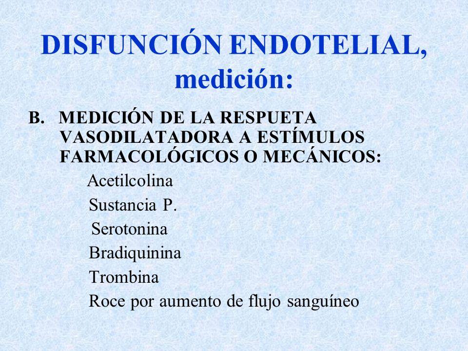 DISFUNCIÓN ENDOTELIAL, medición: B. MEDICIÓN DE LA RESPUETA VASODILATADORA A ESTÍMULOS FARMACOLÓGICOS O MECÁNICOS: Acetilcolina Sustancia P. Serotonin