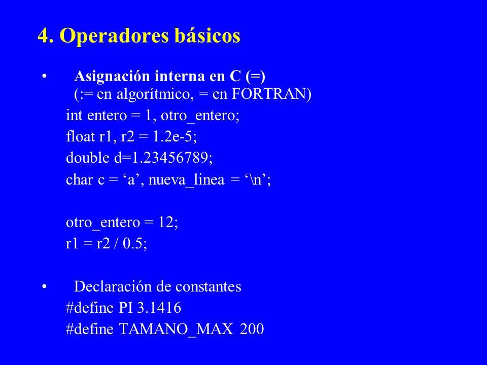 4. Operadores básicos Asignación interna en C (=) (:= en algorítmico, = en FORTRAN) int entero = 1, otro_entero; float r1, r2 = 1.2e-5; double d=1.234