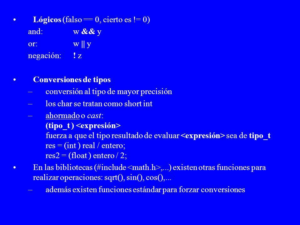 Lógicos (falso == 0, cierto es != 0) and: w && y or: w || y negación: ! z Conversiones de tipos –conversión al tipo de mayor precisión –los char se tr