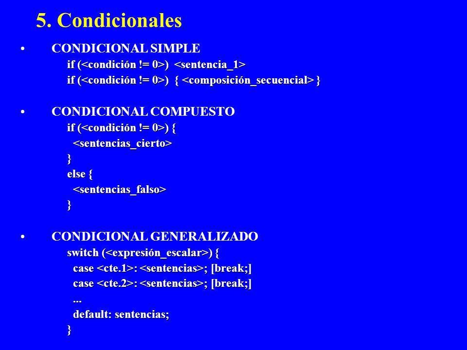 5. Condicionales CONDICIONAL SIMPLE if ( ) if ( ) if ( ) { } CONDICIONAL COMPUESTO if ( ) { } else { } CONDICIONAL GENERALIZADO switch ( ) { case : ;