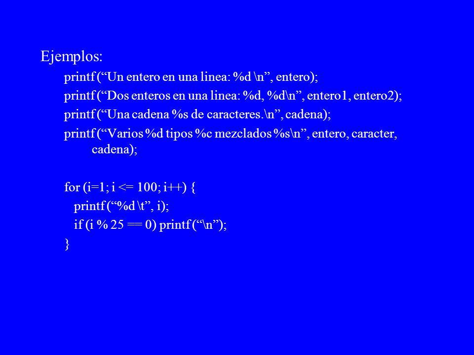 Ejemplos: printf (Un entero en una linea: %d \n, entero); printf (Dos enteros en una linea: %d, %d\n, entero1, entero2); printf (Una cadena %s de cara