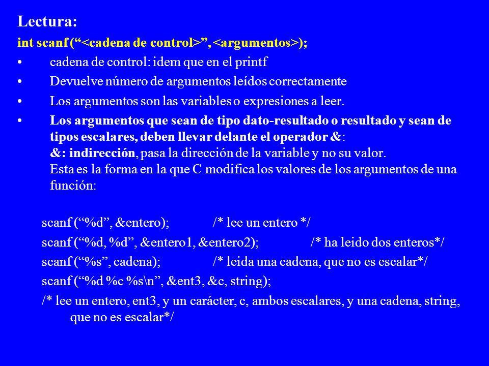 Lectura: int scanf (, ); cadena de control: idem que en el printf Devuelve número de argumentos leídos correctamente Los argumentos son las variables