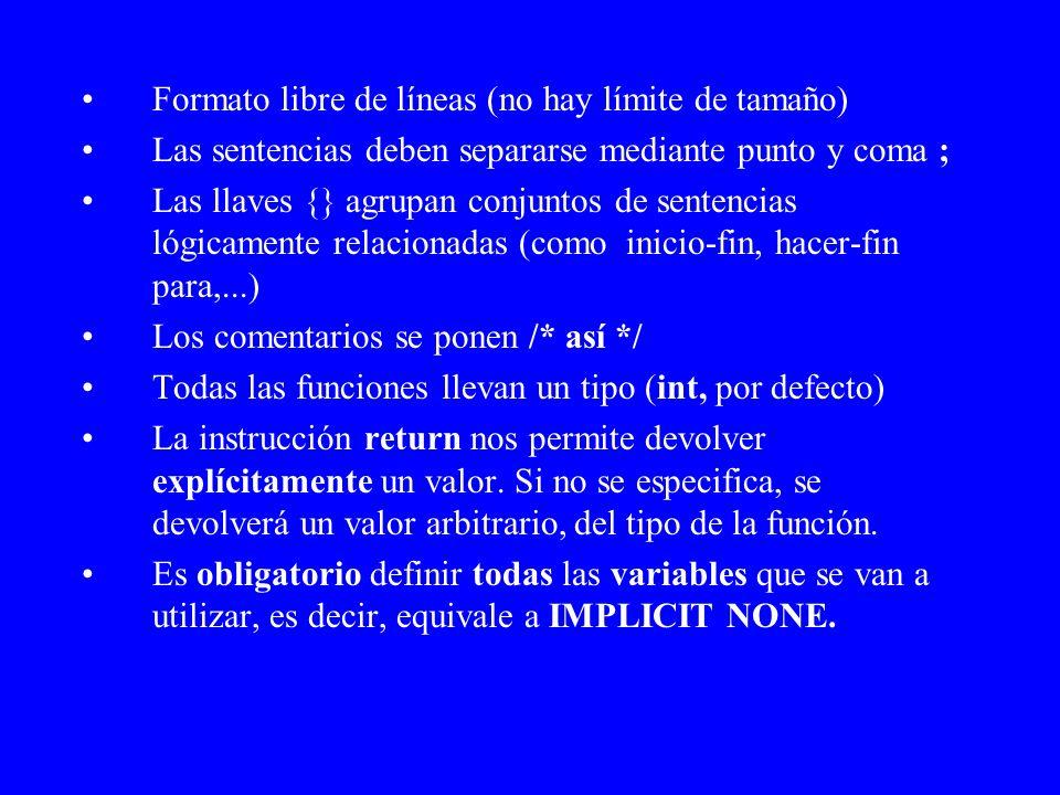 Formato libre de líneas (no hay límite de tamaño) Las sentencias deben separarse mediante punto y coma ; Las llaves {} agrupan conjuntos de sentencias