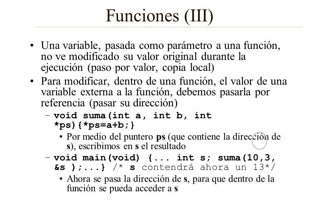 Funciones (III) Una variable, pasada como parámetro a una función, no ve modificado su valor original durante la ejecución (paso por valor, copia loca