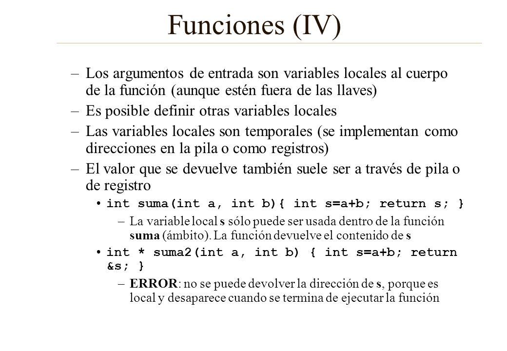 Funciones (IV) –Los argumentos de entrada son variables locales al cuerpo de la función (aunque estén fuera de las llaves) –Es posible definir otras v