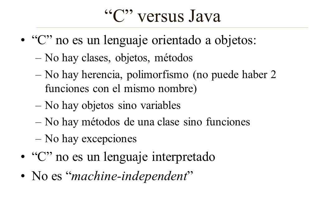 C versus Java C no es un lenguaje orientado a objetos: –No hay clases, objetos, métodos –No hay herencia, polimorfismo (no puede haber 2 funciones con