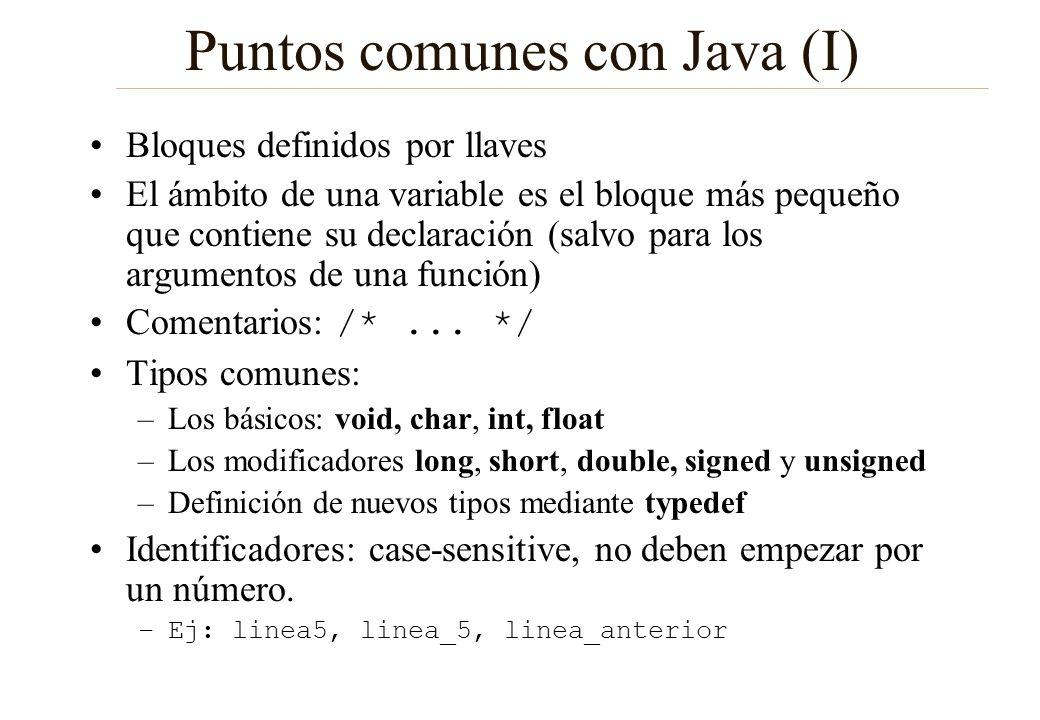 Puntos comunes con Java (II) Expresiones comunes: –Los paréntesis son los elementos más prioritarios, seguidos por los operadores unitarios y por los binarios –Operadores aritméticos: + - * / % ++ -- += -= *= /= I+=5+(5%2); /* I=i+6*/ –Operadores lógicos y relacionales : && || .