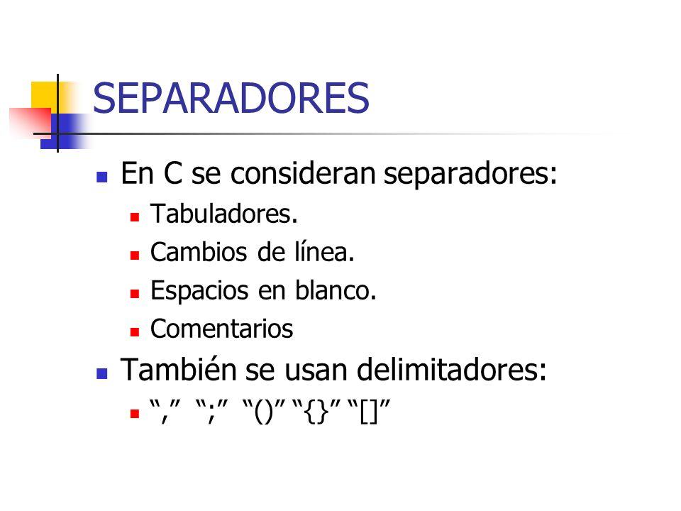 SEPARADORES En C se consideran separadores: Tabuladores. Cambios de línea. Espacios en blanco. Comentarios También se usan delimitadores:, ; () {} []