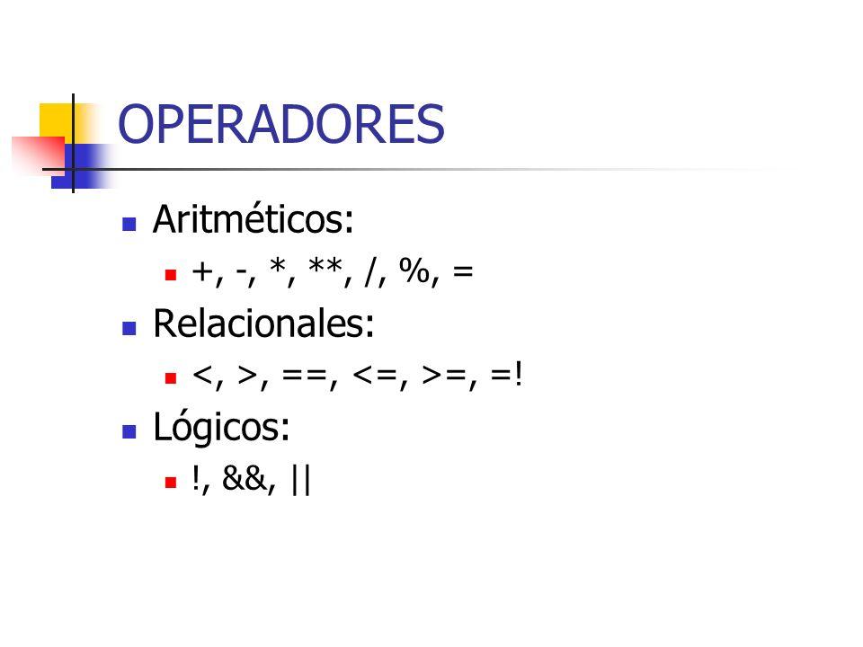 OPERADORES Aritméticos: +, -, *, **, /, %, = Relacionales:, ==, =, =! Lógicos: !, &&,   
