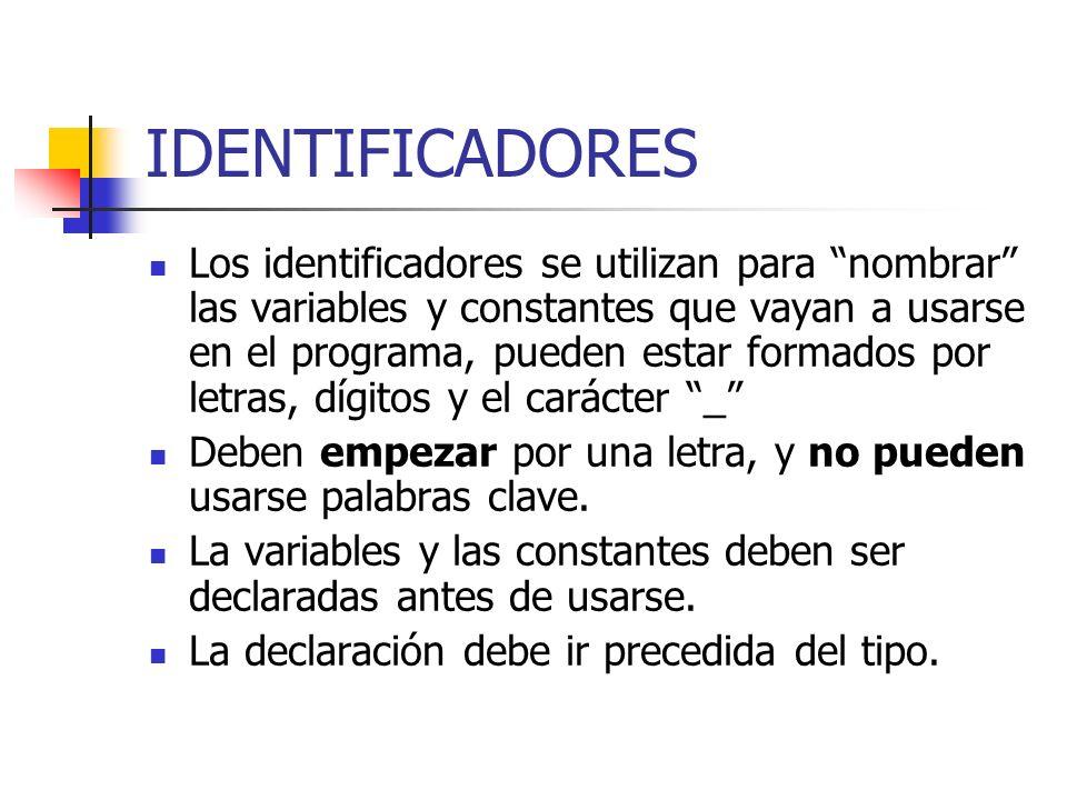 IDENTIFICADORES Los identificadores se utilizan para nombrar las variables y constantes que vayan a usarse en el programa, pueden estar formados por l