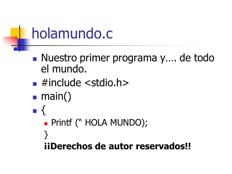 holamundo.c Nuestro primer programa y…. de todo el mundo. #include main() { Printf ( HOLA MUNDO); } ¡¡Derechos de autor reservados!!