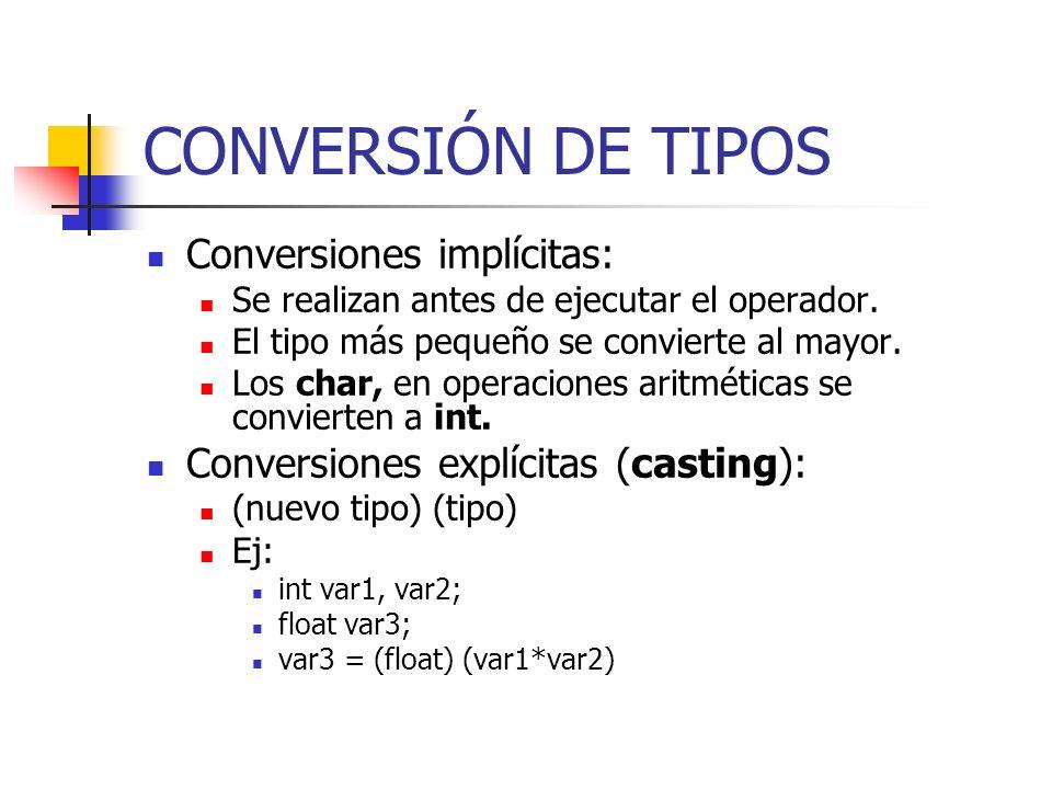 CONVERSIÓN DE TIPOS Conversiones implícitas: Se realizan antes de ejecutar el operador. El tipo más pequeño se convierte al mayor. Los char, en operac