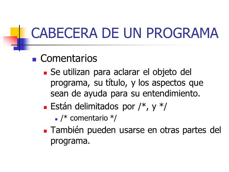 IDENTIFICADORES Los identificadores se utilizan para nombrar las variables y constantes que vayan a usarse en el programa, pueden estar formados por letras, dígitos y el carácter _ Deben empezar por una letra, y no pueden usarse palabras clave.