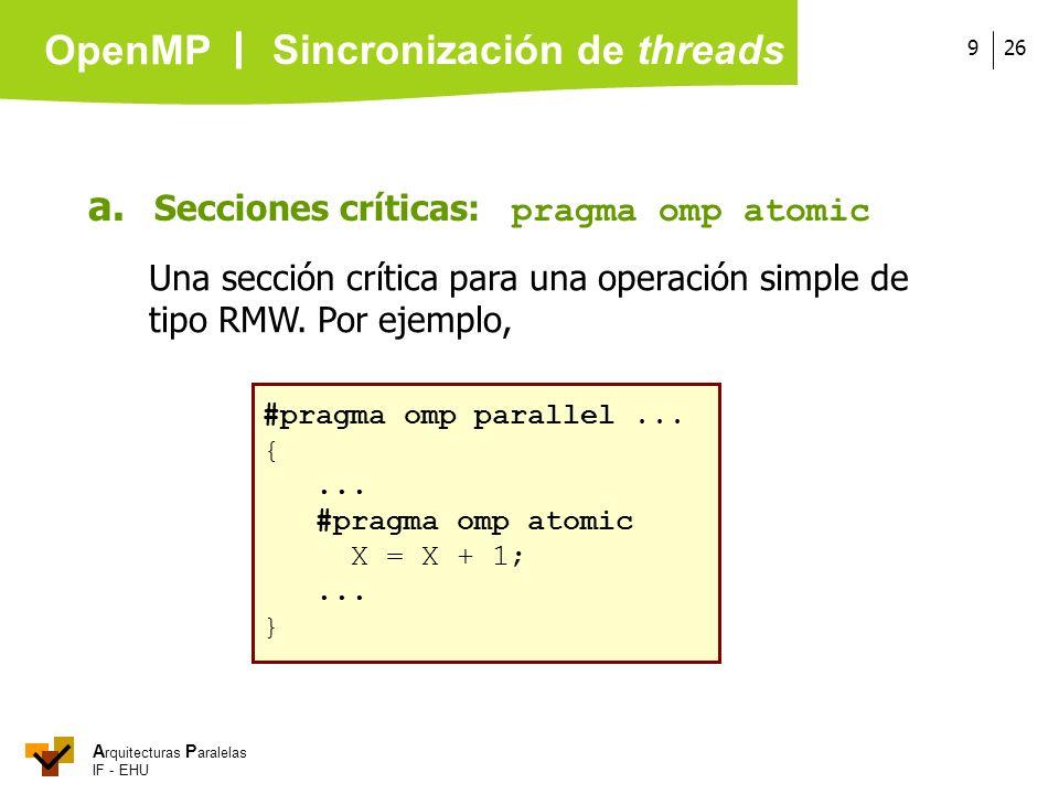 A rquitecturas P aralelas IF - EHU OpenMP 269 a. Secciones críticas: pragma omp atomic Una sección crítica para una operación simple de tipo RMW. Por
