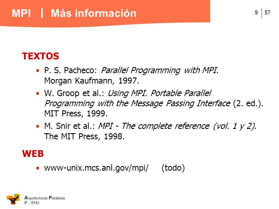 A rquitecturas P aralelas IF - EHU MPI 579 TEXTOS P. S. Pacheco: Parallel Programming with MPI. Morgan Kaufmann, 1997. W. Groop et al.: Using MPI. Por