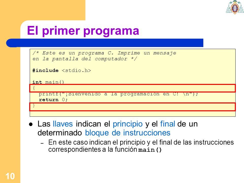 10 El primer programa /* Este es un programa C. Imprime un mensaje en la pantalla del computador */ #include int main() { printf(