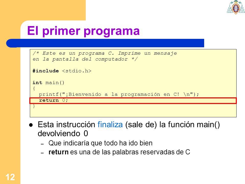 12 El primer programa /* Este es un programa C. Imprime un mensaje en la pantalla del computador */ #include int main() { printf(