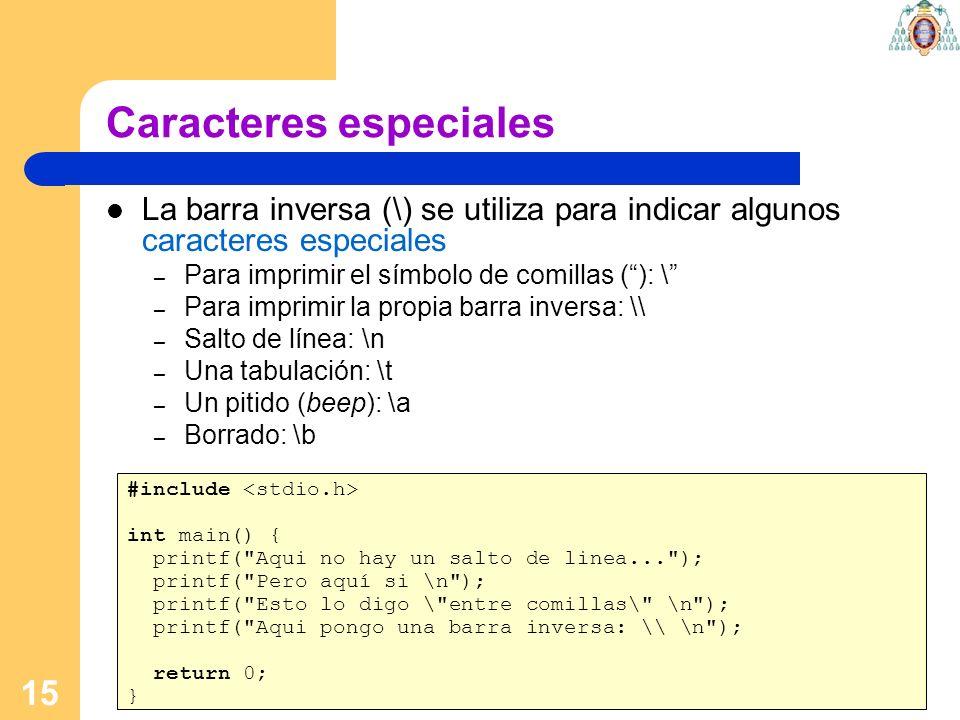 15 Caracteres especiales La barra inversa (\) se utiliza para indicar algunos caracteres especiales – Para imprimir el símbolo de comillas (): \ – Par