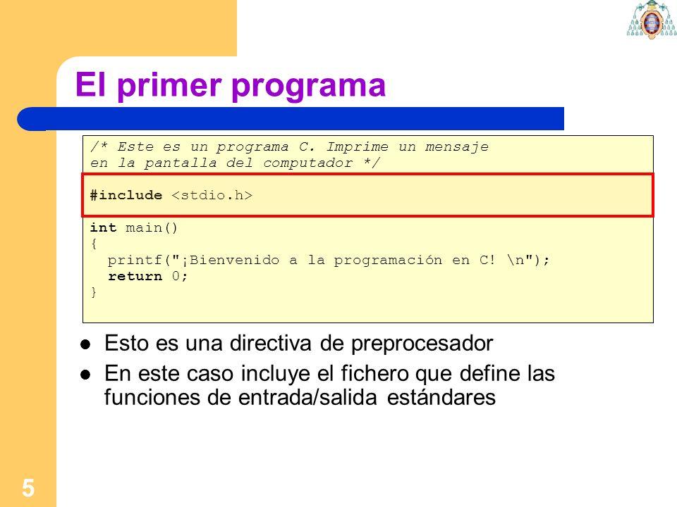 5 El primer programa /* Este es un programa C. Imprime un mensaje en la pantalla del computador */ #include int main() { printf(