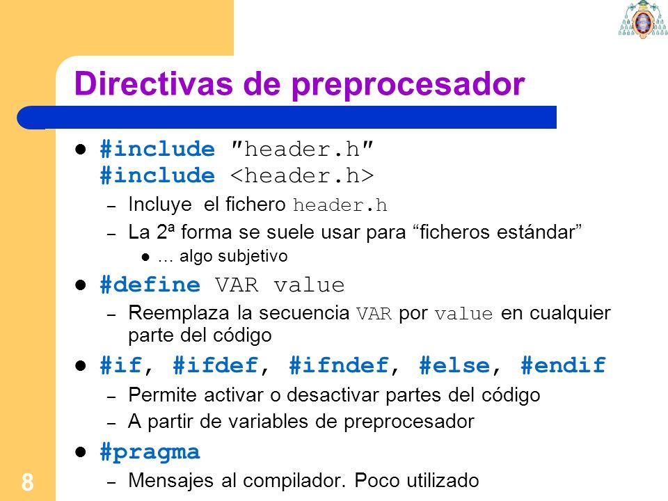 8 Directivas de preprocesador #include header.h #include – Incluye el fichero header.h – La 2ª forma se suele usar para ficheros estándar … algo subje