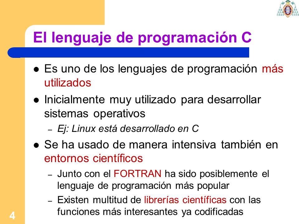 El lenguaje de programación C Es uno de los lenguajes de programación más utilizados Inicialmente muy utilizado para desarrollar sistemas operativos –