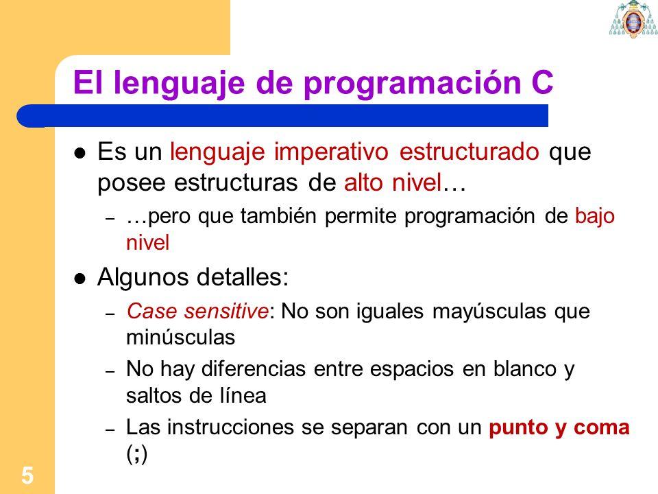 5 El lenguaje de programación C Es un lenguaje imperativo estructurado que posee estructuras de alto nivel… – …pero que también permite programación d