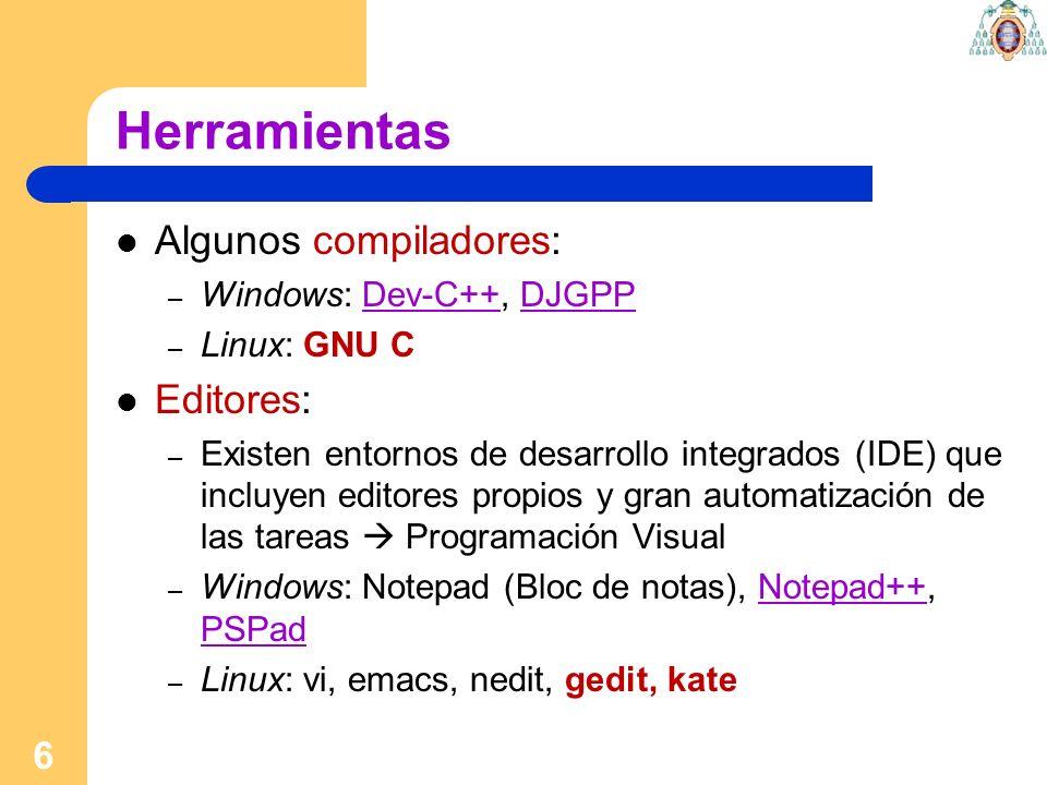 6 Herramientas Algunos compiladores: – Windows: Dev-C++, DJGPPDev-C++DJGPP – Linux: GNU C Editores: – Existen entornos de desarrollo integrados (IDE)