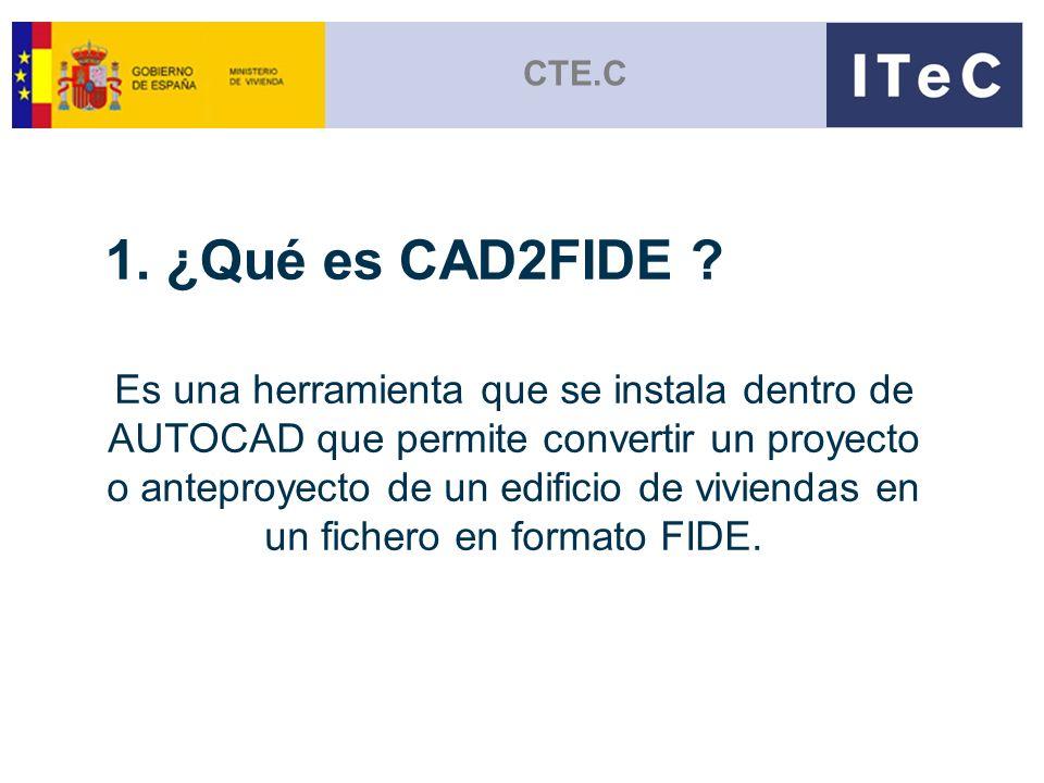 1. ¿Qué es CAD2FIDE ? CTE.C Es una herramienta que se instala dentro de AUTOCAD que permite convertir un proyecto o anteproyecto de un edificio de viv