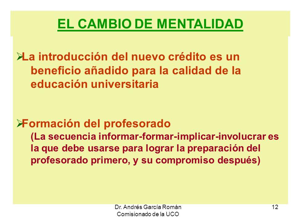 Dr. Andrés García Román Comisionado de la UCO 12 EL CAMBIO DE MENTALIDAD La introducción del nuevo crédito es un beneficio añadido para la calidad de